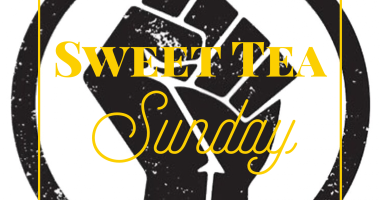 Sweet Tea Sunday: June 28, 2020